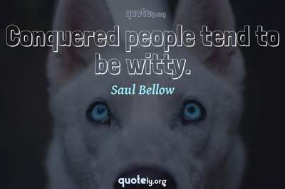 Photo Quote of Conquered people tend to be witty.