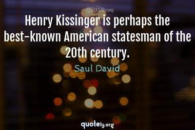 Photo Quote of Henry Kissinger is perhaps the best-known American statesman of the 20th century.