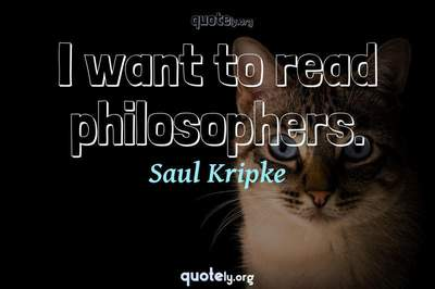 Photo Quote of I want to read philosophers.