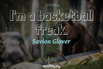 Photo Quote of I'm a basketball freak.