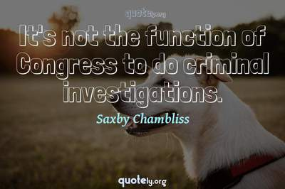 Photo Quote of It's not the function of Congress to do criminal investigations.