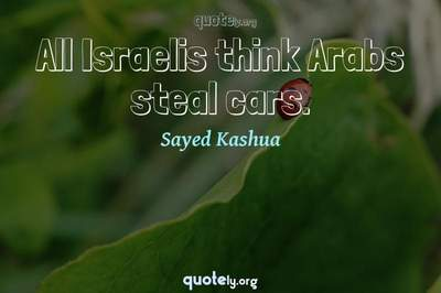 Photo Quote of All Israelis think Arabs steal cars.