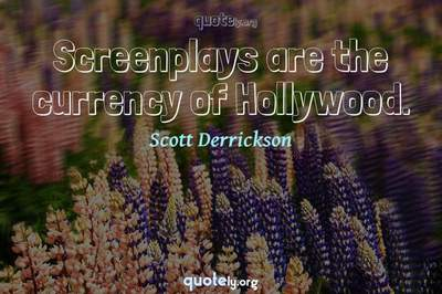 Photo Quote of Screenplays are the currency of Hollywood.