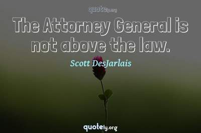 Photo Quote of The Attorney General is not above the law.