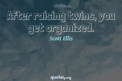 Photo Quote of After raising twins, you get organized.