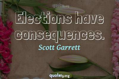 Photo Quote of Elections have consequences.
