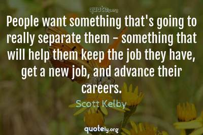 Photo Quote of People want something that's going to really separate them - something that will help them keep the job they have, get a new job, and advance their careers.
