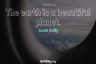Photo Quote of The earth is a beautiful planet.
