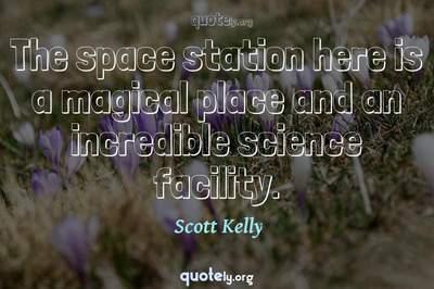 Photo Quote of The space station here is a magical place and an incredible science facility.