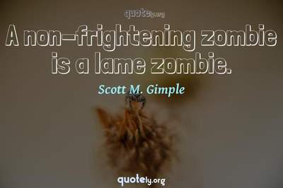 Photo Quote of A non-frightening zombie is a lame zombie.