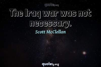 Photo Quote of The Iraq war was not necessary.