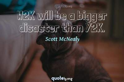 Photo Quote of W2K will be a bigger disaster than Y2K.