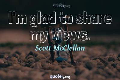 Photo Quote of I'm glad to share my views.