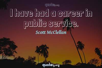 Photo Quote of I have had a career in public service.