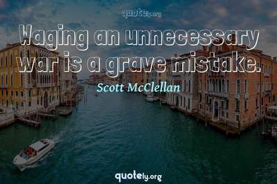 Photo Quote of Waging an unnecessary war is a grave mistake.