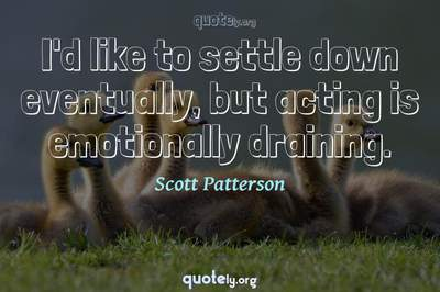 Photo Quote of I'd like to settle down eventually, but acting is emotionally draining.