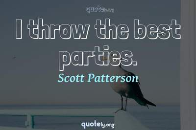 Photo Quote of I throw the best parties.