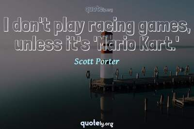 Photo Quote of I don't play racing games, unless it's 'Mario Kart.'