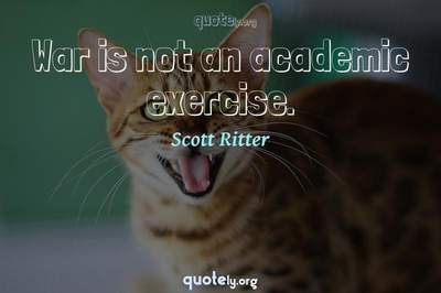 Photo Quote of War is not an academic exercise.