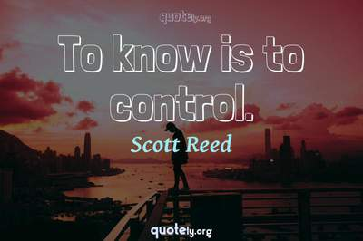Photo Quote of To know is to control.