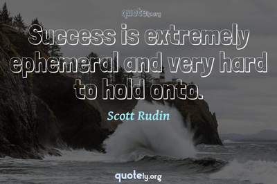 Photo Quote of Success is extremely ephemeral and very hard to hold onto.