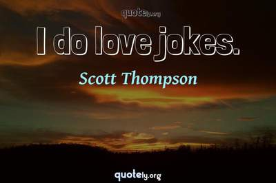 Photo Quote of I do love jokes.