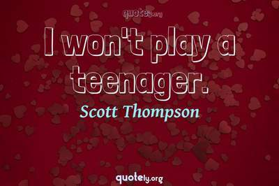 Photo Quote of I won't play a teenager.