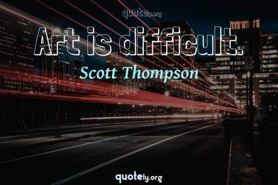 Photo Quote of Art is difficult.