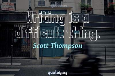 Photo Quote of Writing is a difficult thing.