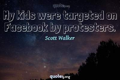 Photo Quote of My kids were targeted on Facebook by protesters.