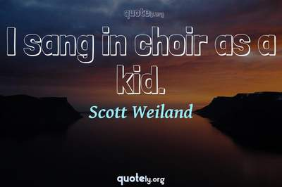 Photo Quote of I sang in choir as a kid.