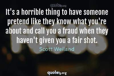 Photo Quote of It's a horrible thing to have someone pretend like they know what you're about and call you a fraud when they haven't given you a fair shot.