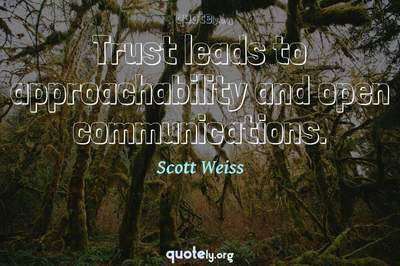 Photo Quote of Trust leads to approachability and open communications.