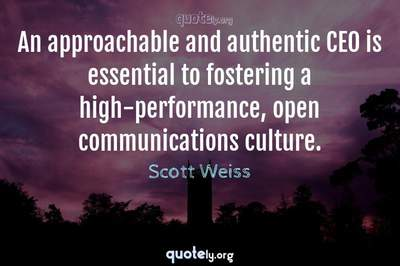 Photo Quote of An approachable and authentic CEO is essential to fostering a high-performance, open communications culture.
