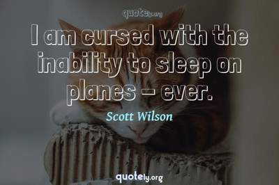 Photo Quote of I am cursed with the inability to sleep on planes - ever.