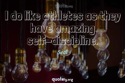 Photo Quote of I do like athletes as they have amazing self-discipline.