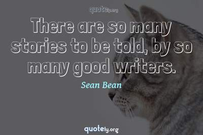Photo Quote of There are so many stories to be told, by so many good writers.