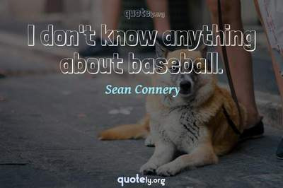Photo Quote of I don't know anything about baseball.