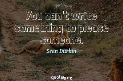 Photo Quote of You can't write something to please someone.