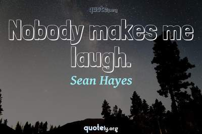 Photo Quote of Nobody makes me laugh.