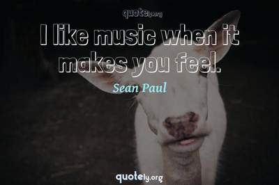 Photo Quote of I like music when it makes you feel.