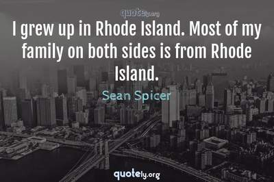 Photo Quote of I grew up in Rhode Island. Most of my family on both sides is from Rhode Island.