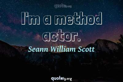 Photo Quote of I'm a method actor.