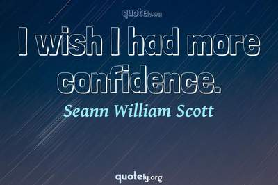 Photo Quote of I wish I had more confidence.