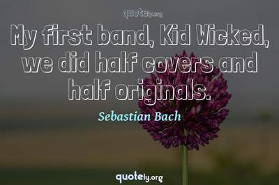 Photo Quote of My first band, Kid Wicked, we did half covers and half originals.