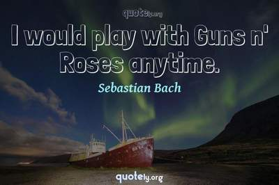Photo Quote of I would play with Guns n' Roses anytime.