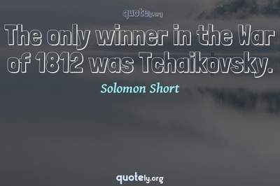 Photo Quote of The only winner in the War of 1812 was Tchaikovsky.