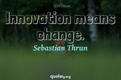 Photo Quote of Innovation means change.