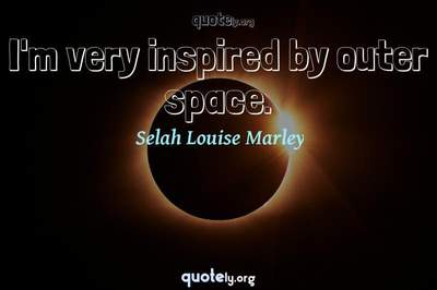 Photo Quote of I'm very inspired by outer space.