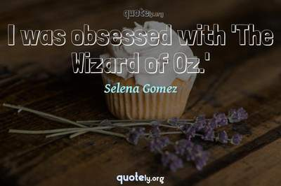 Photo Quote of I was obsessed with 'The Wizard of Oz.'